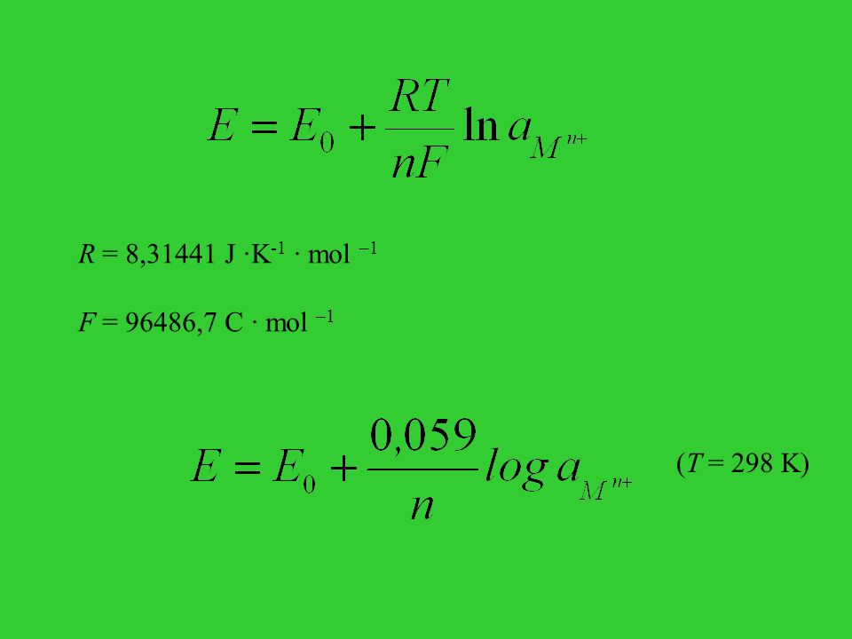 R = 8,31441 J ·K-1 · mol –1 F = 96486,7 C · mol –1 (T = 298 K)