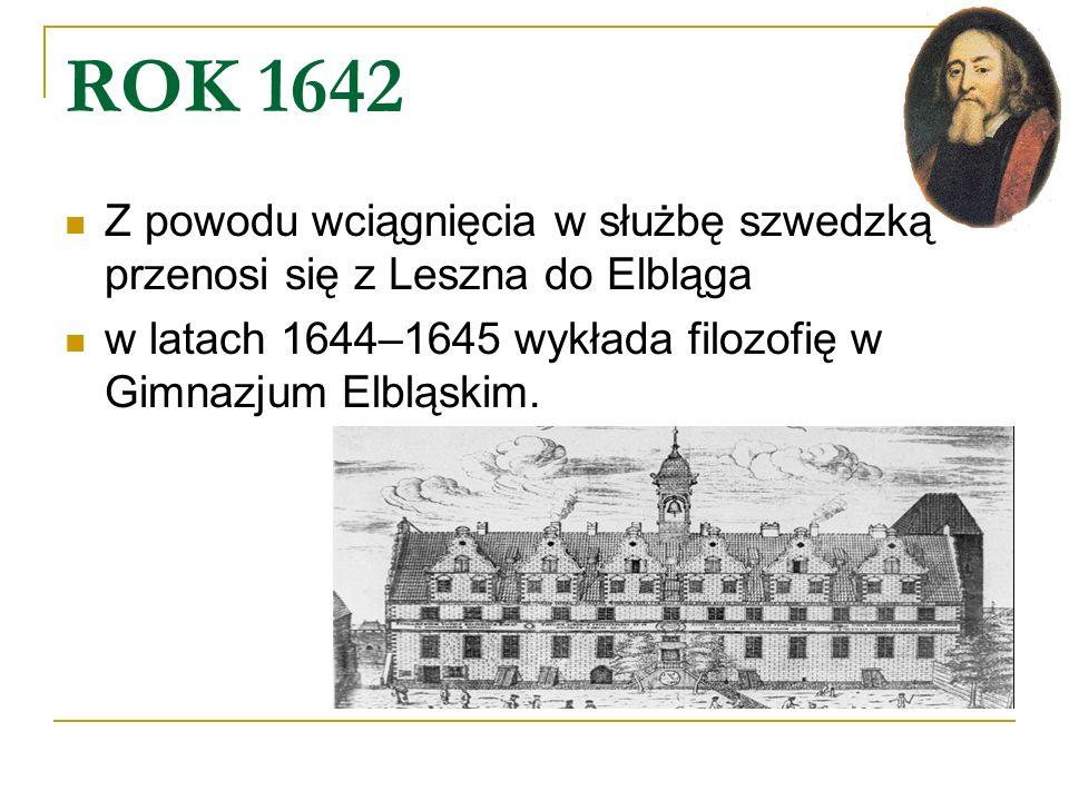 ROK 1642 Z powodu wciągnięcia w służbę szwedzką przenosi się z Leszna do Elbląga.