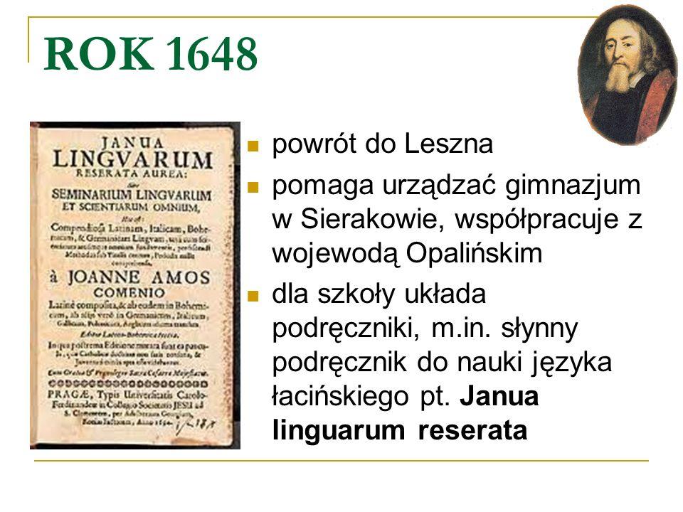 ROK 1648 powrót do Leszna. pomaga urządzać gimnazjum w Sierakowie, współpracuje z wojewodą Opalińskim.