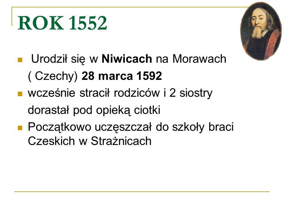 ROK 1552 Urodził się w Niwicach na Morawach ( Czechy) 28 marca 1592