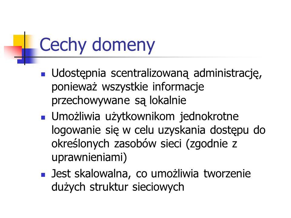 Cechy domeny Udostępnia scentralizowaną administrację, ponieważ wszystkie informacje przechowywane są lokalnie.