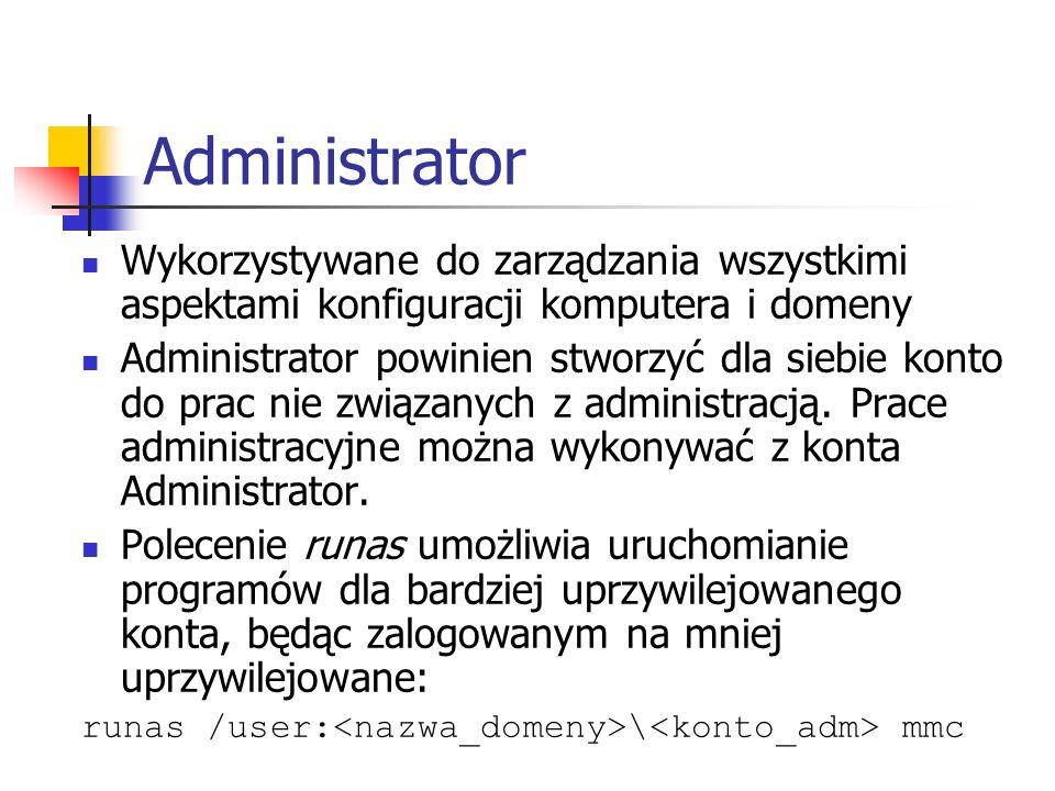 Administrator Wykorzystywane do zarządzania wszystkimi aspektami konfiguracji komputera i domeny.