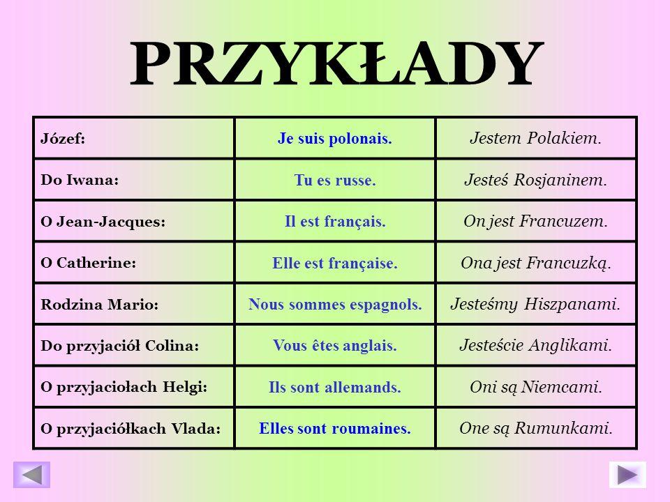 PRZYKŁADY Je suis polonais. Jestem Polakiem. Tu es russe.