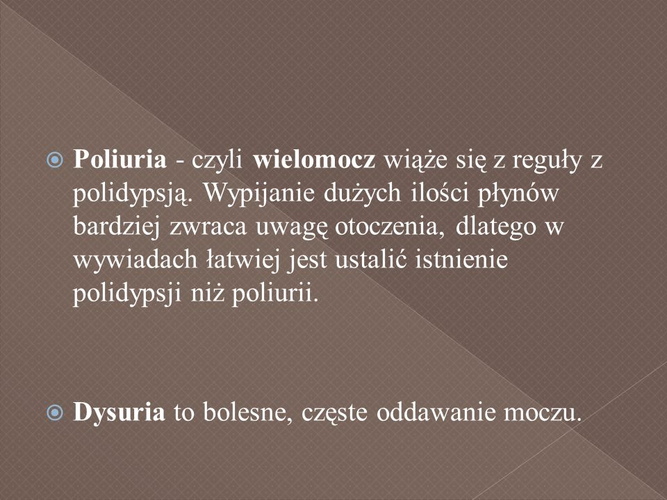 Poliuria - czyli wielomocz wiąże się z reguły z polidypsją