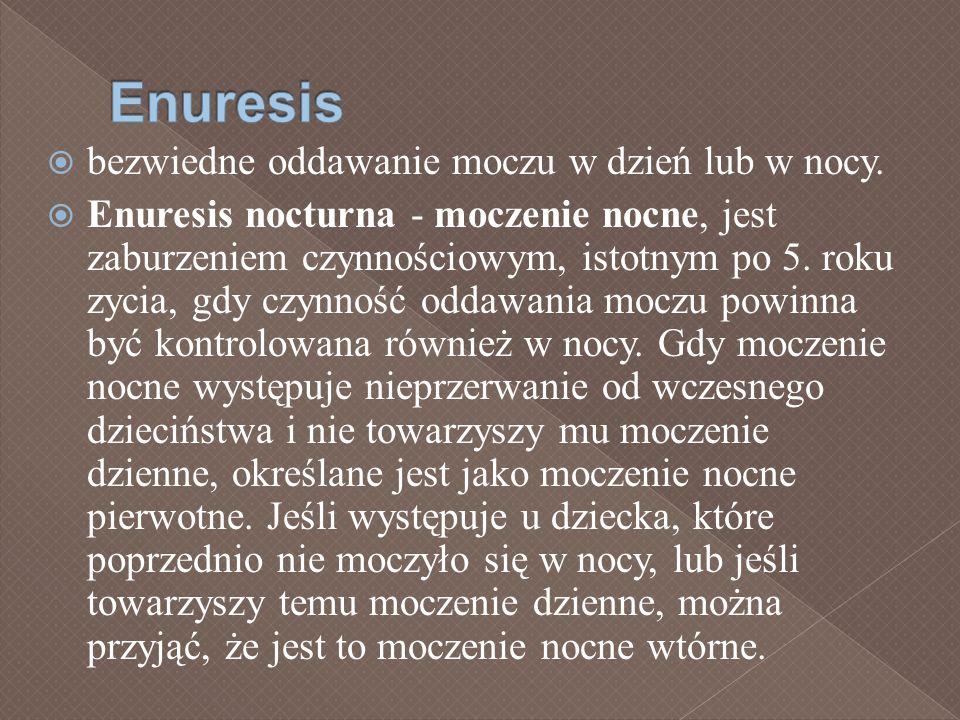 Enuresis bezwiedne oddawanie moczu w dzień lub w nocy.