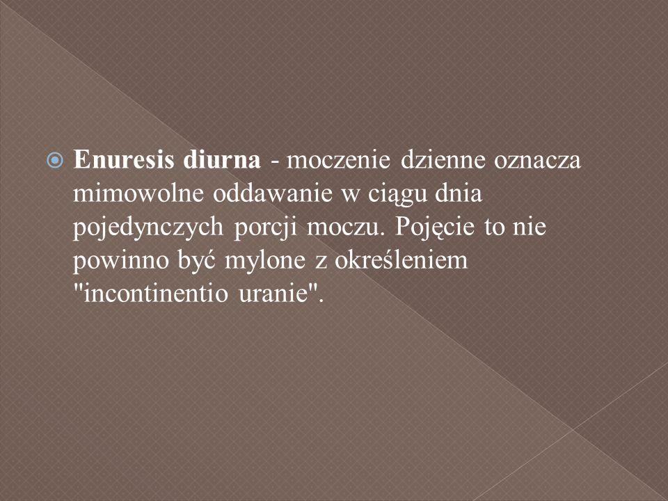 Enuresis diurna - moczenie dzienne oznacza mimowolne oddawanie w ciągu dnia pojedynczych porcji moczu.