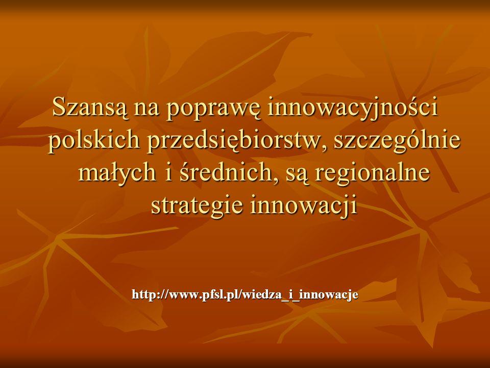 Szansą na poprawę innowacyjności polskich przedsiębiorstw, szczególnie małych i średnich, są regionalne strategie innowacji