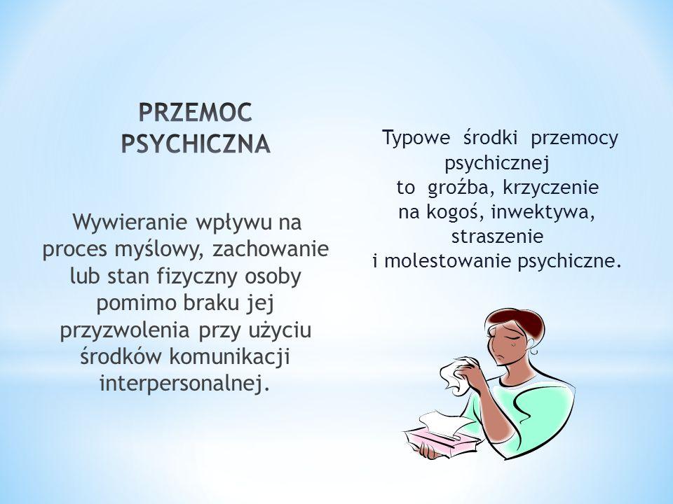 Typowe środki przemocy psychicznej to groźba, krzyczenie na kogoś, inwektywa, straszenie i molestowanie psychiczne.