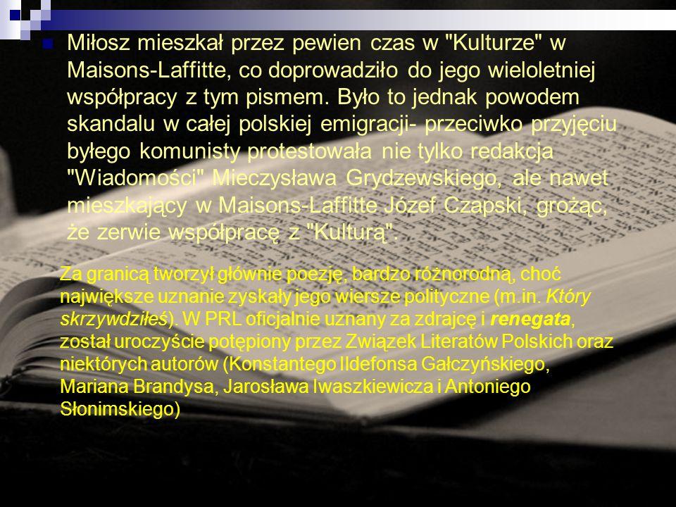 Miłosz mieszkał przez pewien czas w Kulturze w Maisons-Laffitte, co doprowadziło do jego wieloletniej współpracy z tym pismem. Było to jednak powodem skandalu w całej polskiej emigracji- przeciwko przyjęciu byłego komunisty protestowała nie tylko redakcja Wiadomości Mieczysława Grydzewskiego, ale nawet mieszkający w Maisons-Laffitte Józef Czapski, grożąc, że zerwie współpracę z Kulturą .