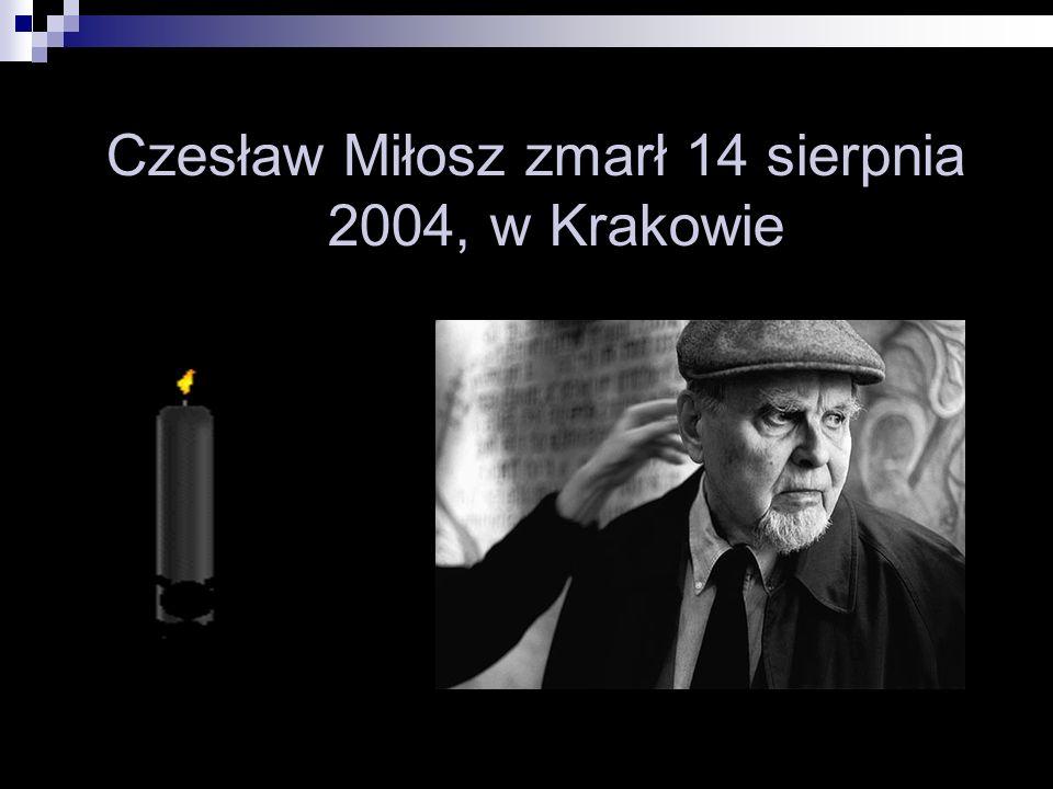 Czesław Miłosz zmarł 14 sierpnia 2004, w Krakowie