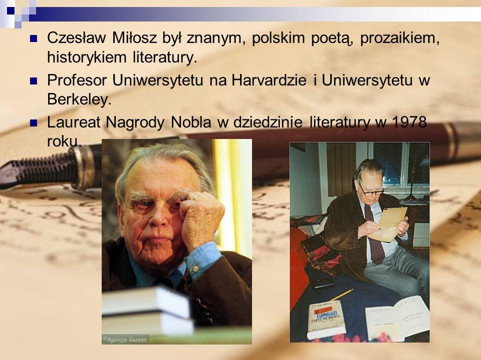 Czesław Miłosz był znanym, polskim poetą, prozaikiem, historykiem literatury.