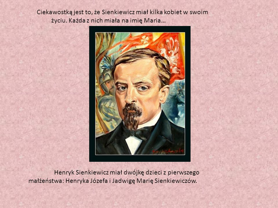 Ciekawostką jest to, że Sienkiewicz miał kilka kobiet w swoim życiu