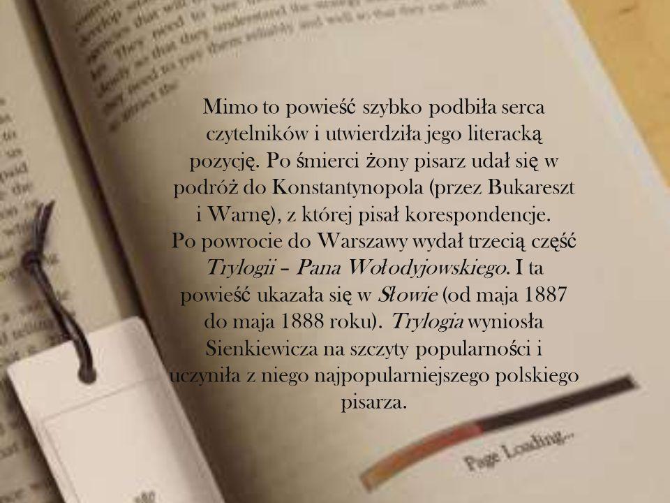 Mimo to powieść szybko podbiła serca czytelników i utwierdziła jego literacką pozycję. Po śmierci żony pisarz udał się w podróż do Konstantynopola (przez Bukareszt i Warnę), z której pisał korespondencje.