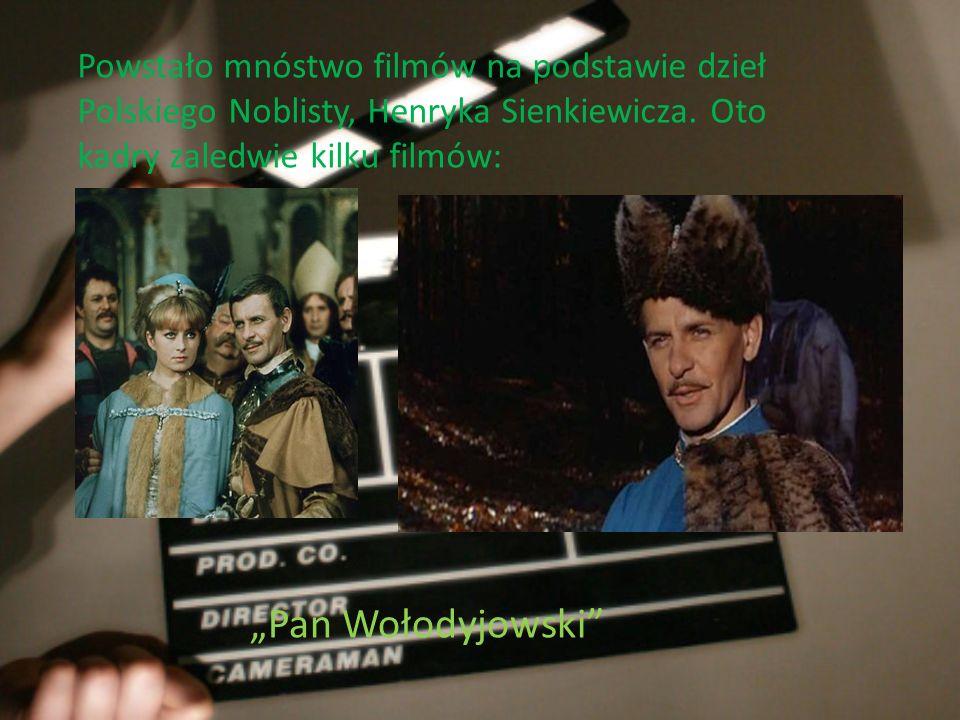 Powstało mnóstwo filmów na podstawie dzieł Polskiego Noblisty, Henryka Sienkiewicza. Oto kadry zaledwie kilku filmów: