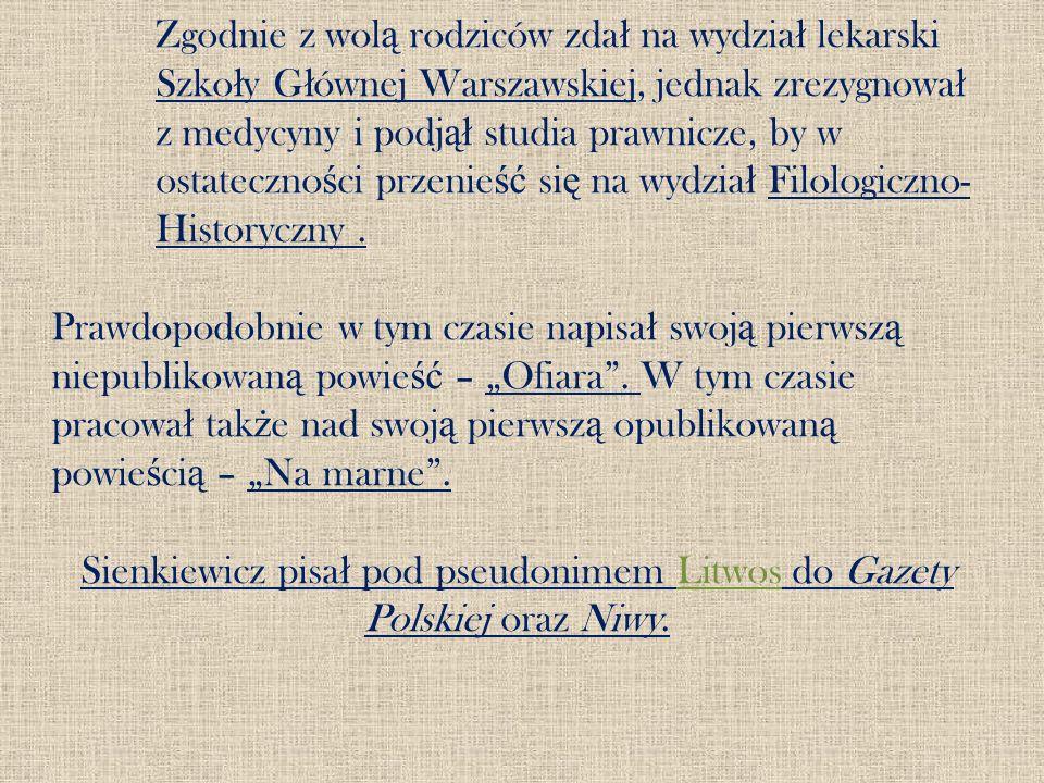 Sienkiewicz pisał pod pseudonimem Litwos do Gazety Polskiej oraz Niwy.