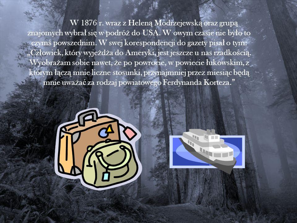 W 1876 r. wraz z Heleną Modrzejewską oraz grupą znajomych wybrał się w podróż do USA.