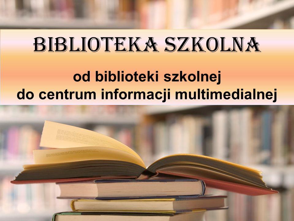 od biblioteki szkolnej do centrum informacji multimedialnej