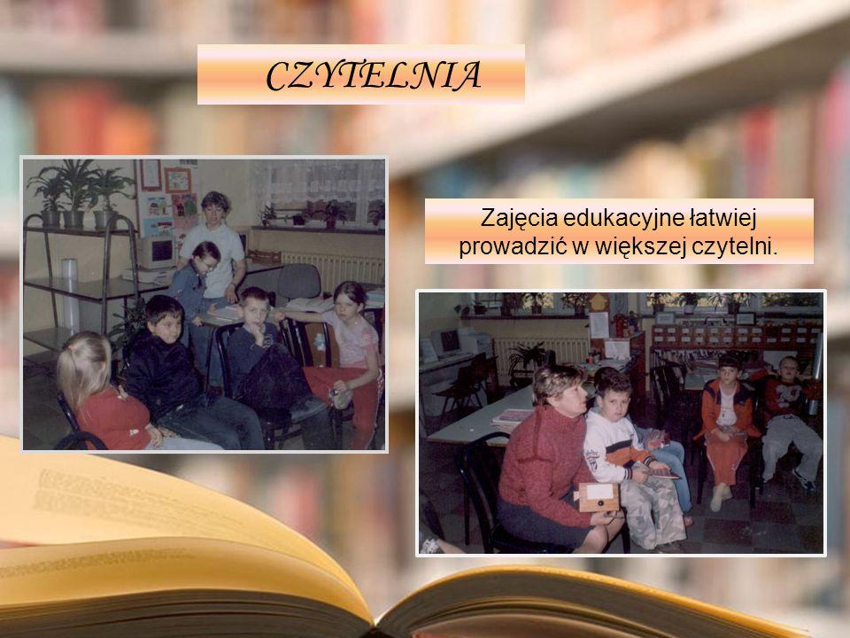 CZYTELNIA Zajęcia edukacyjne łatwiej prowadzić w większej czytelni.