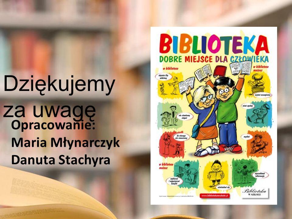 Dziękujemy za uwagę Opracowanie: Maria Młynarczyk Danuta Stachyra
