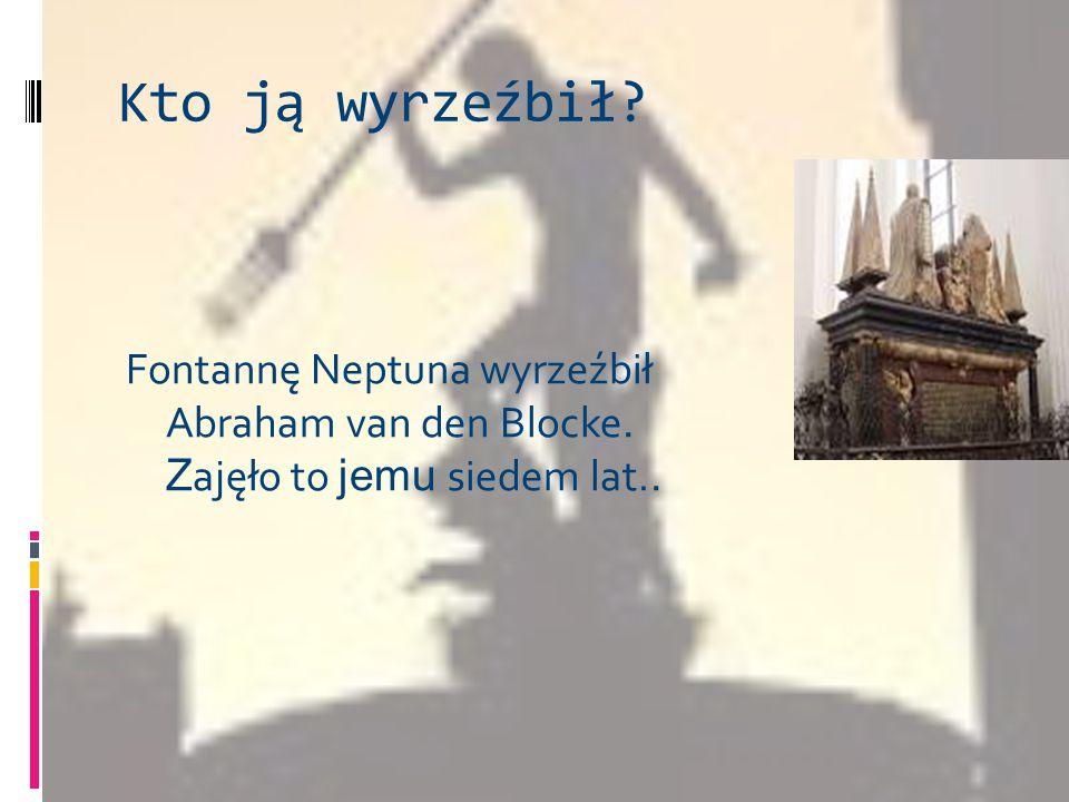Kto ją wyrzeźbił. Fontannę Neptuna wyrzeźbił Abraham van den Blocke.
