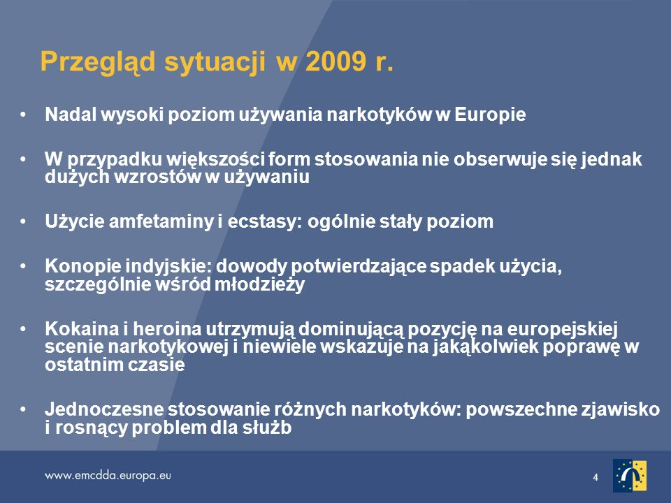 Przegląd sytuacji w 2009 r. Nadal wysoki poziom używania narkotyków w Europie.