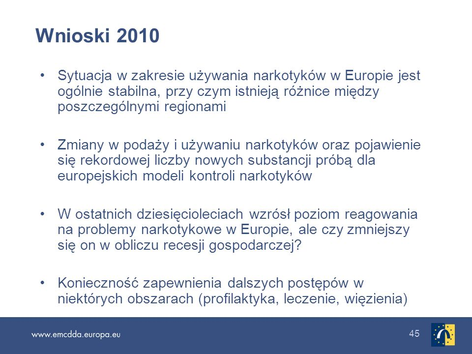 Wnioski 2010Sytuacja w zakresie używania narkotyków w Europie jest ogólnie stabilna, przy czym istnieją różnice między poszczególnymi regionami.
