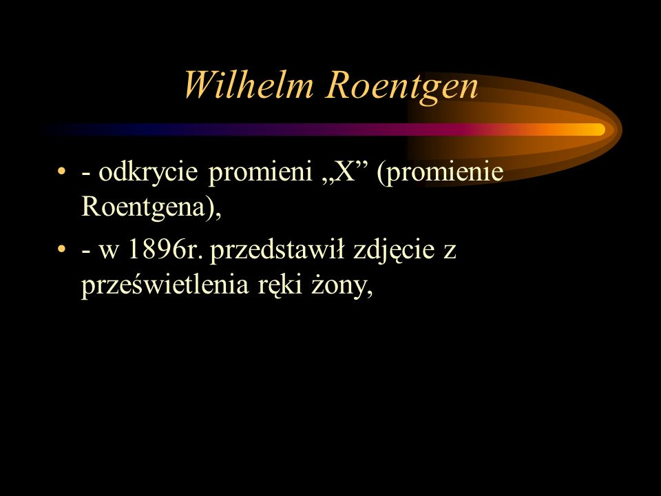 "Wilhelm Roentgen - odkrycie promieni ""X (promienie Roentgena),"