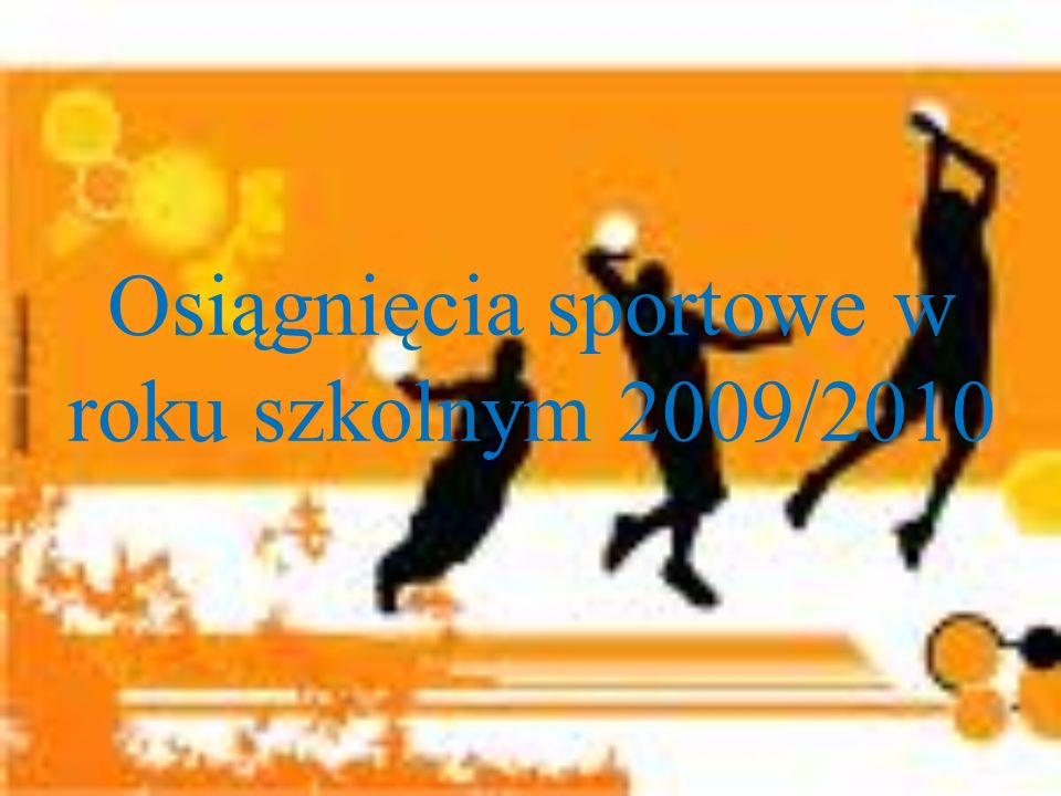 Osiągnięcia sportowe w roku szkolnym 2009/2010
