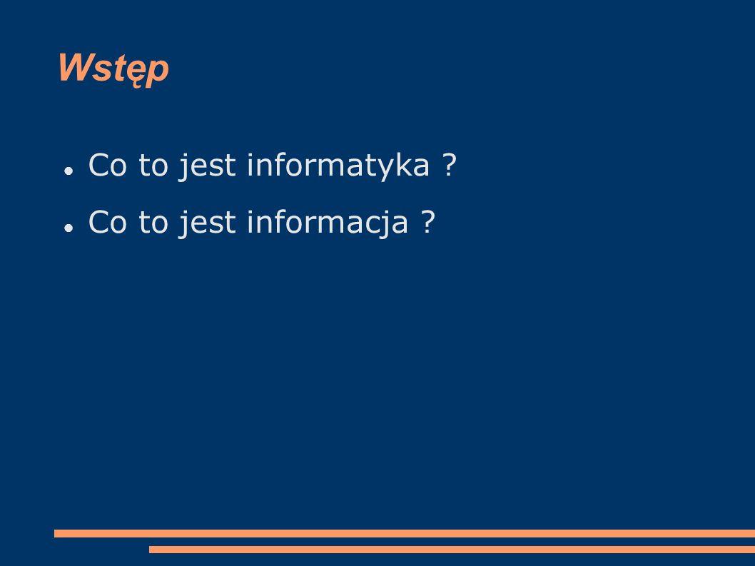 Wstęp Co to jest informatyka Co to jest informacja