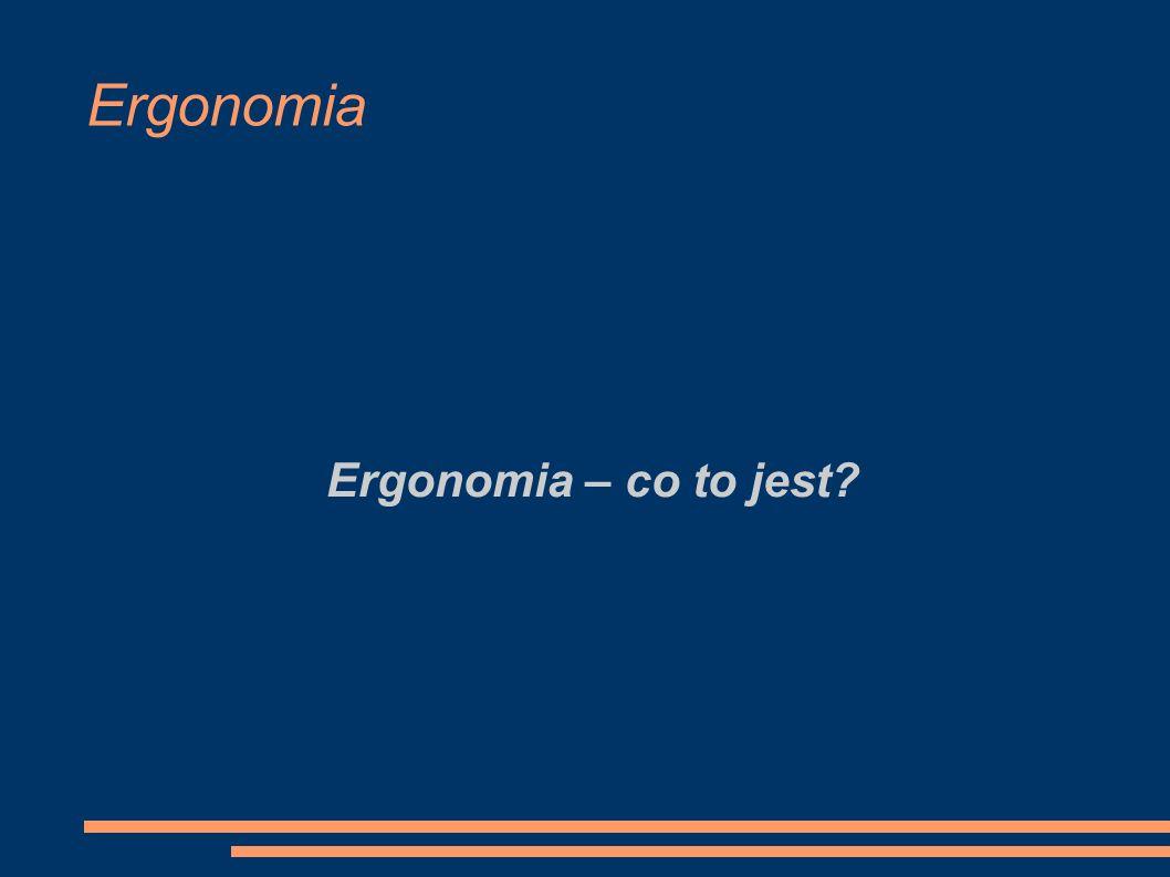 Ergonomia Ergonomia – co to jest