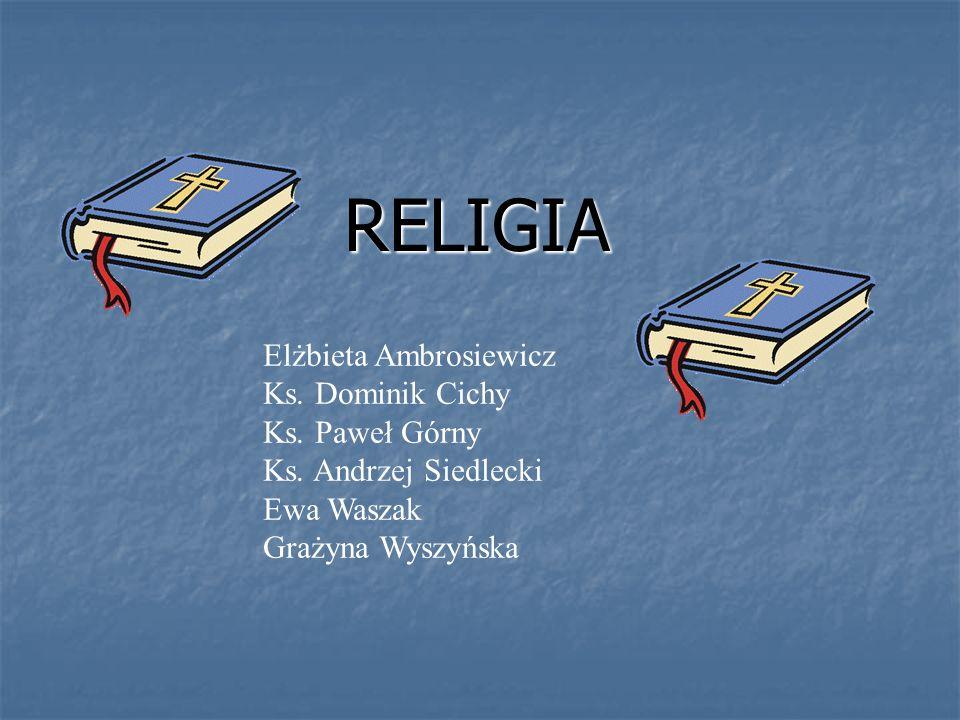 RELIGIA Elżbieta Ambrosiewicz Ks. Dominik Cichy Ks. Paweł Górny