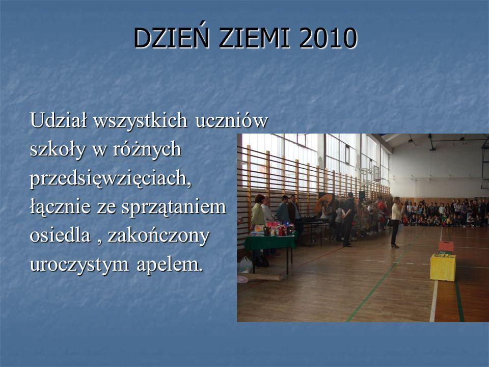 DZIEŃ ZIEMI 2010 Udział wszystkich uczniów szkoły w różnych