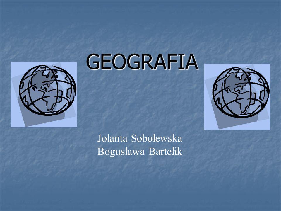 GEOGRAFIA Jolanta Sobolewska Bogusława Bartelik