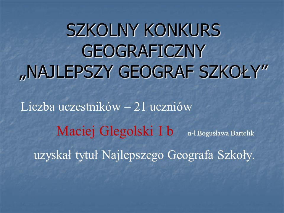 """SZKOLNY KONKURS GEOGRAFICZNY """"NAJLEPSZY GEOGRAF SZKOŁY"""