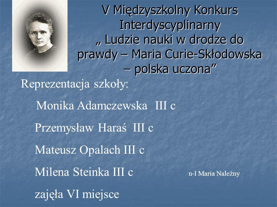 """V Międzyszkolny Konkurs Interdyscyplinarny """" Ludzie nauki w drodze do prawdy – Maria Curie-Skłodowska – polska uczona"""