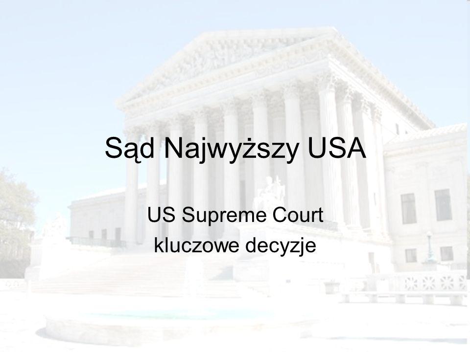 US Supreme Court kluczowe decyzje