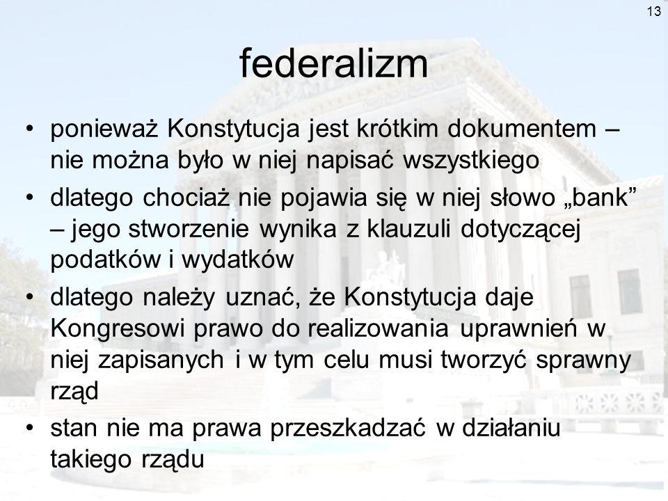 federalizmponieważ Konstytucja jest krótkim dokumentem – nie można było w niej napisać wszystkiego.