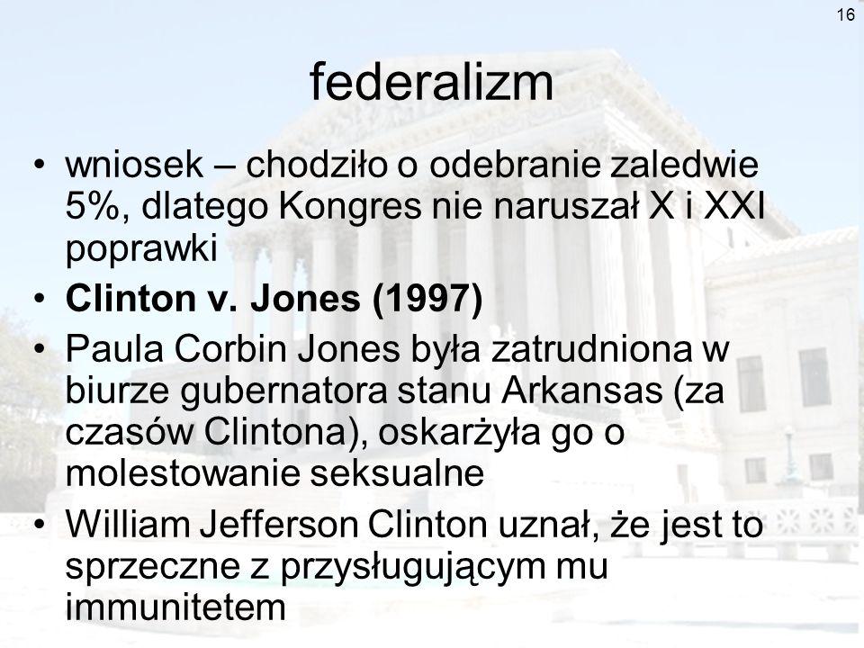 federalizmwniosek – chodziło o odebranie zaledwie 5%, dlatego Kongres nie naruszał X i XXI poprawki.
