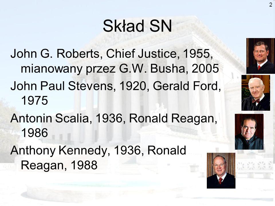 Skład SN John G. Roberts, Chief Justice, 1955, mianowany przez G.W. Busha, 2005. John Paul Stevens, 1920, Gerald Ford, 1975.