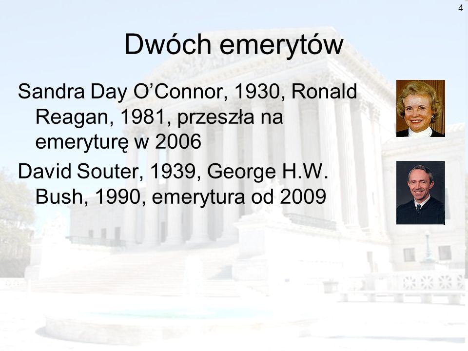 Dwóch emerytów Sandra Day O'Connor, 1930, Ronald Reagan, 1981, przeszła na emeryturę w 2006.