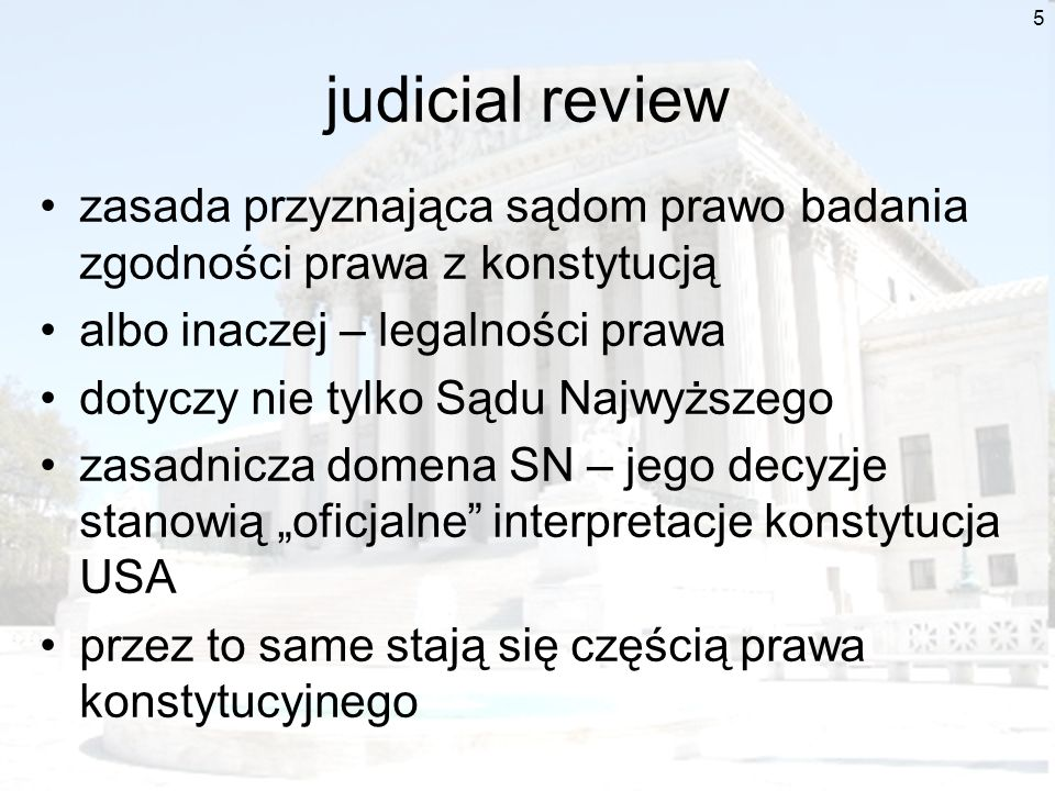 judicial reviewzasada przyznająca sądom prawo badania zgodności prawa z konstytucją. albo inaczej – legalności prawa.