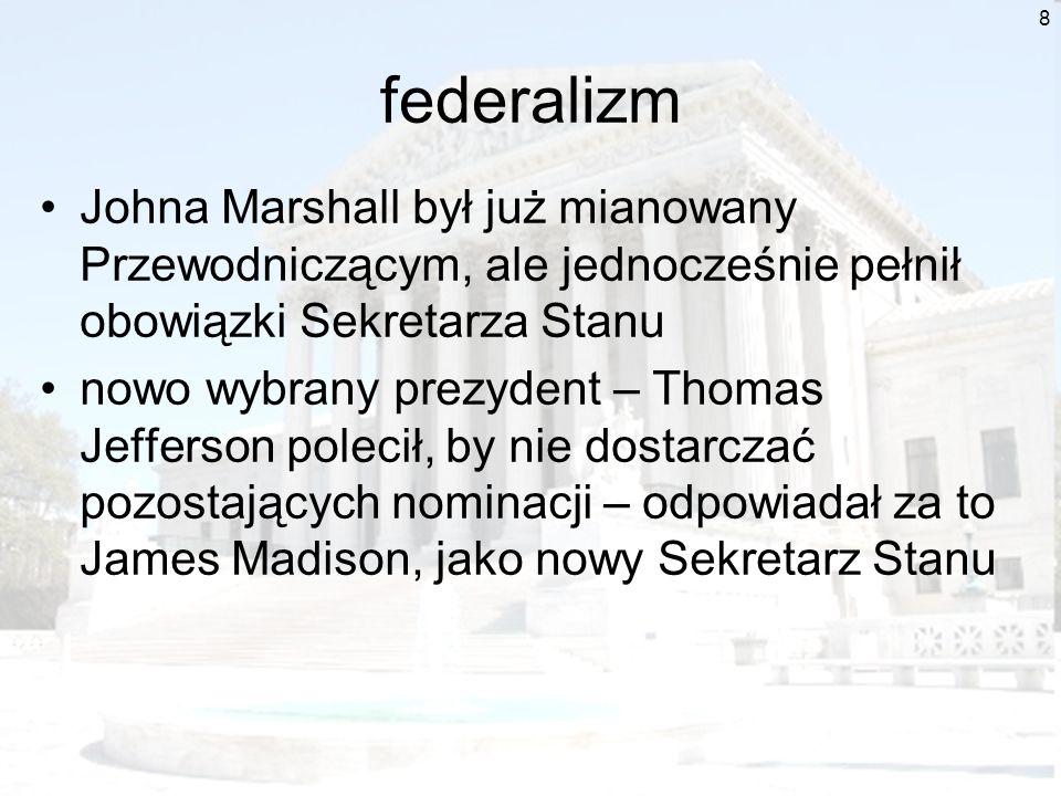 federalizmJohna Marshall był już mianowany Przewodniczącym, ale jednocześnie pełnił obowiązki Sekretarza Stanu.