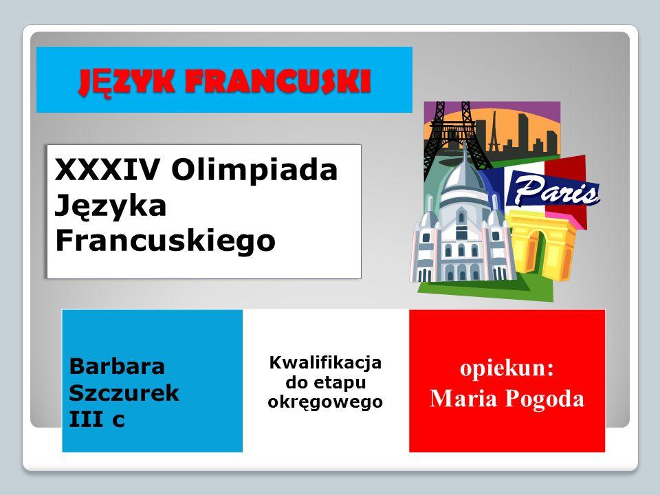 JĘZYK FRANCUSKI XXXIV Olimpiada Języka Francuskiego opiekun: