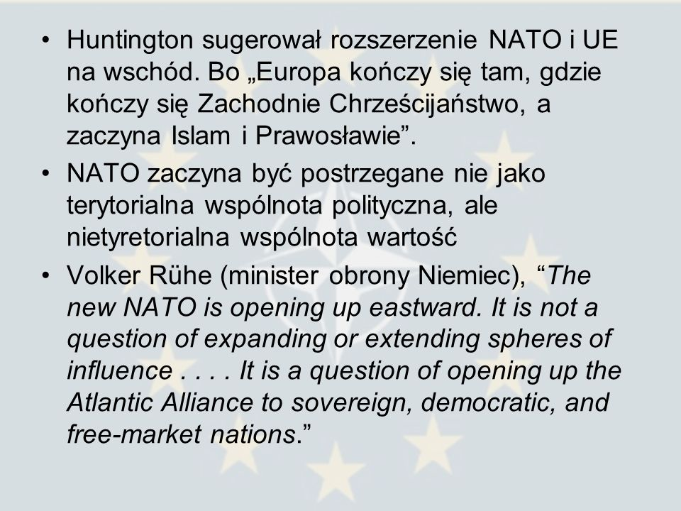Huntington sugerował rozszerzenie NATO i UE na wschód