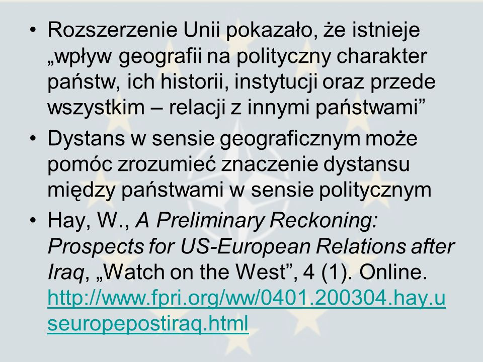 """Rozszerzenie Unii pokazało, że istnieje """"wpływ geografii na polityczny charakter państw, ich historii, instytucji oraz przede wszystkim – relacji z innymi państwami"""