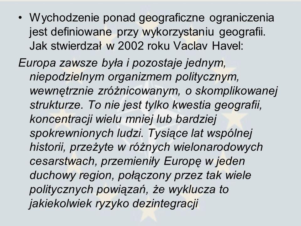 Wychodzenie ponad geograficzne ograniczenia jest definiowane przy wykorzystaniu geografii. Jak stwierdzał w 2002 roku Vaclav Havel: