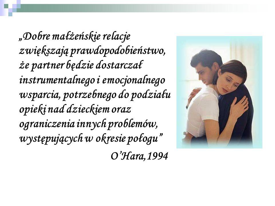 """""""Dobre małżeńskie relacje zwiększają prawdopodobieństwo, że partner będzie dostarczał instrumentalnego i emocjonalnego wsparcia, potrzebnego do podziału opieki nad dzieckiem oraz ograniczenia innych problemów, występujących w okresie połogu"""