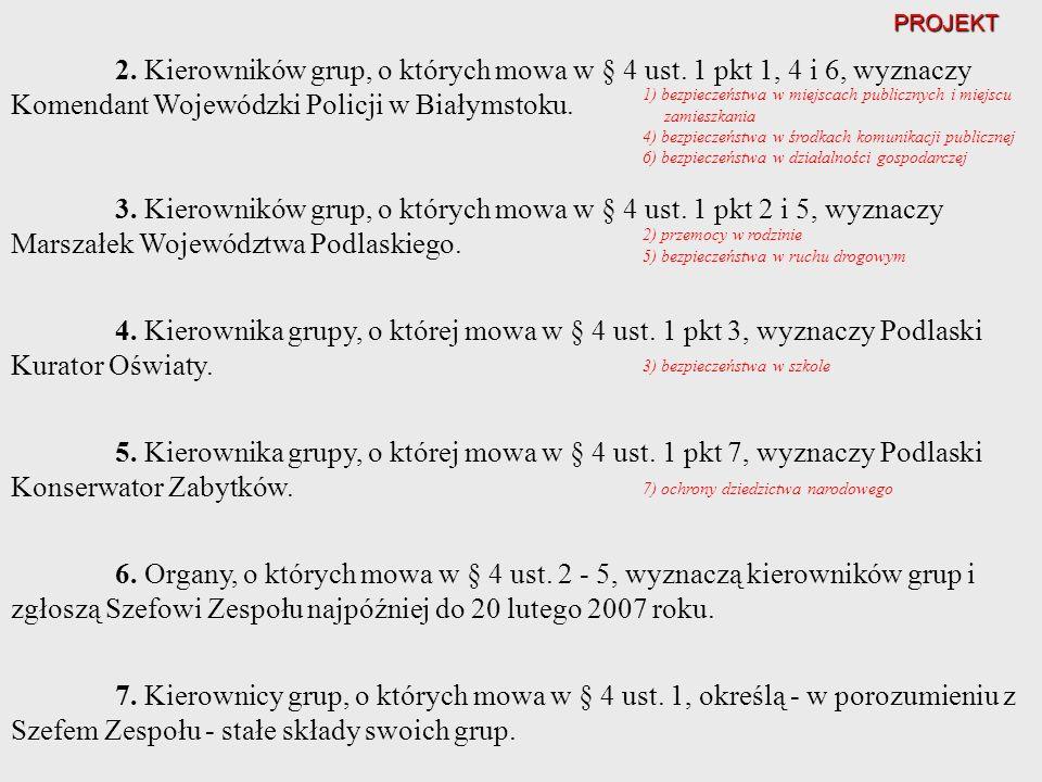 PROJEKT 2. Kierowników grup, o których mowa w § 4 ust. 1 pkt 1, 4 i 6, wyznaczy Komendant Wojewódzki Policji w Białymstoku.