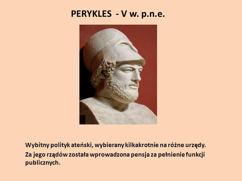 PERYKLES - V w. p.n.e. Wybitny polityk ateński, wybierany kilkakrotnie na różne urzędy.