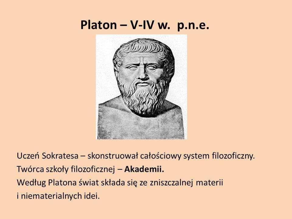 Platon – V-IV w. p.n.e. Uczeń Sokratesa – skonstruował całościowy system filozoficzny. Twórca szkoły filozoficznej – Akademii.